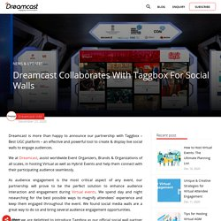 Dreamcast & Taggbox Are Partners Now: Social Walls In Virtual Events