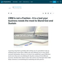 CRM is not a Fashion - It is a tool your business needs the most to Stand Out and Sustain: dreamcyberinfow — LiveJournal