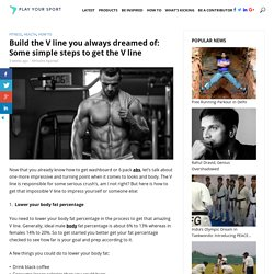 Build the V line you always dreamed of: Some simple steps to get the V line -Playyoursport