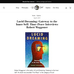 Lucid Dreaming: Gateway to the Inner Self: Time-Peace Interviews Robert Waggoner