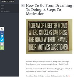 How To Go From Dreaming To Doing: 4 Steps To Motivation