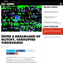 Enter a dreamland of glitchy, corrupted videogames - Kill Screen
