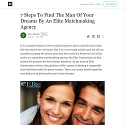 7 Steps To Find The Man Of Your Dreams By An Elite Matchmaking Agency