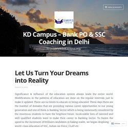 Let Us Turn Your Dreams into Reality – KD Campus – Bank PO & SSC Coaching in Delhi