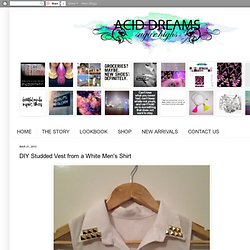 Acid Dreams + Sugar Highs: DIY Studded Vest from a White Men's Shirt
