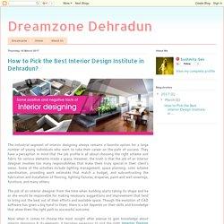 Dreamzone Dehradun: How to Pick the Best Interior Design Institute in Dehradun?