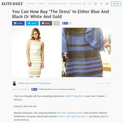 You Can Now Buy 'The Dress' In Either Blue And Black Or White And Gold
