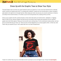 Dress Up with the Graphic Tees to Show Your Style