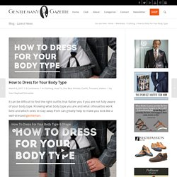 How to Dress for Your Body Type — Gentleman's Gazette