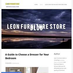 A Guide to Choose a Dresser for Your Bedroom - Leon Furniture Store - The Leading Furniture Of Phoenix and Glendale, Az