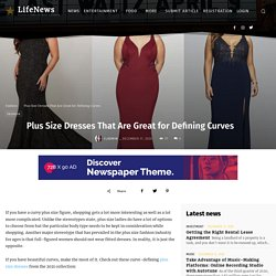 Plus Size Dresses That Are Great for Defining Curves - Articles & Latest Trends
