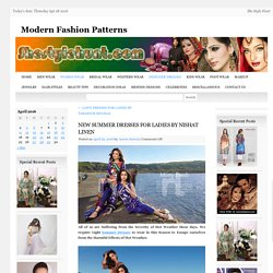 NEW SUMMER DRESSES FOR LADIES BY NISHAT LINENModern Fashion Patterns