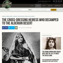 The Cross-Dressing Heiress Who Decamped to the Algerian Desert