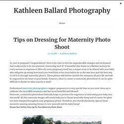 Tips on Dressing for Maternity Photo Shoot ~ Kathleen Ballard Photography