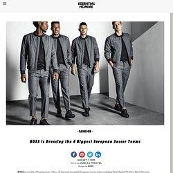 BOSS is Dressing the 4 Biggest European Soccer TeamsEssential Homme Magazine