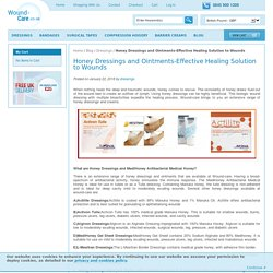 Honey Dressings and Ointments-Effective Healing Solution to Wounds