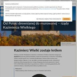 Od Polski drewnianej do murowanej – rządy Kazimierza Wielkiego
