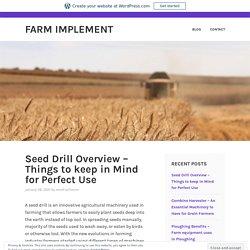 Seed Drill Overview – Things to keep in Mind for Perfect Use