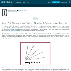 Long Drill Bits made the Drilling of Precise & Deeper Holes Possible : drillbitusa