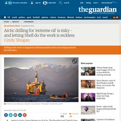Arctic drilling for 'extreme oil' is risky - and letting Shell do the work is reckless