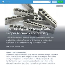 Use Drilling Guide to Drill with Proper Accuracy and Stability