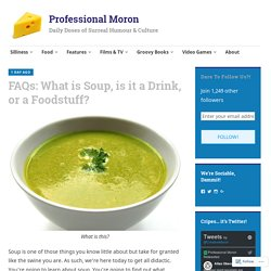 FAQs: What is Soup, is it a Drink, or a Foodstuff? – Professional Moron