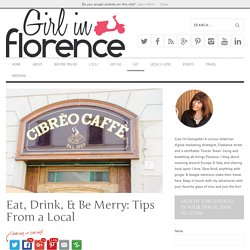 Eat, Drink, & Be Merry: Tips From a Local - Girl in Florence