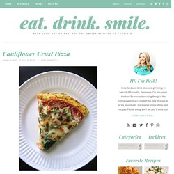 Eat. Drink. Smile. » Cauliflower Crust Pizza