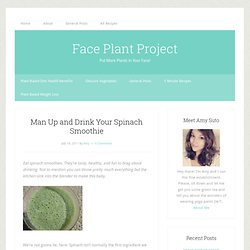 Face Plant Project » Blog Archive » Man Up and Drink Your Spinach Smoothie