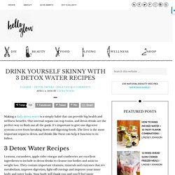 Drink Yourself Skinny with 3 Detox Water Recipes