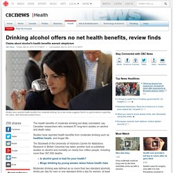 Drinking alcohol offers no net health benefits, review finds - Health