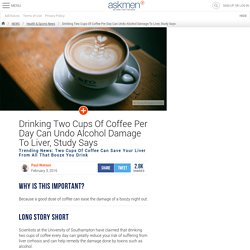 Two Cups Of Coffee Per Day Can Save Your Liver From All That Booze You Drink