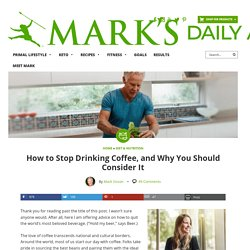 How to Stop Drinking Coffee, and Why You Should Consider It