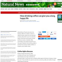 How drinking coffee can give you a long, happy life