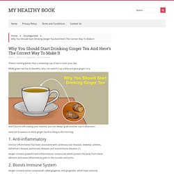 Why You Should Start Drinking Ginger Tea And Here's The Correct Way To Make It