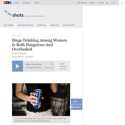 Binge Drinking Among Women Is Both Dangerous And Overlooked : Shots - Health News