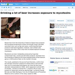 MEDICAL XPRESS 22/06/15 Drinking a lot of beer increases exposure to mycotoxins