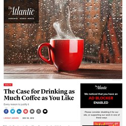 The Case for Drinking as Much Coffee as You Like - Lindsay Abrams