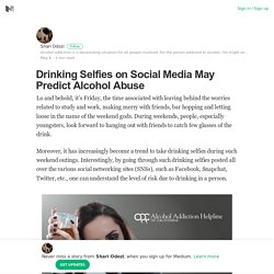 Drinking Selfies on Social Media May Predict Alcohol Abuse