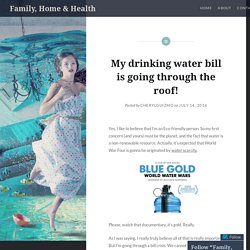 My drinking water bill is going through the roof! – Family, Home & Health