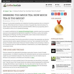 Drinking Too Much Tea: How Much Tea Is Too Much?
