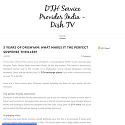 5 Years of Drishyam: What Makes it the Perfect Suspense Thriller? - DTH Service Provider India - Dish TV