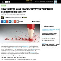 How to Drive Your Team Crazy With Your Next Brainstorming Session