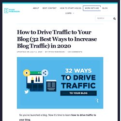 How to Drive Traffic to Your Blog in 2020 (32 Ways to Get Blog Traffic)