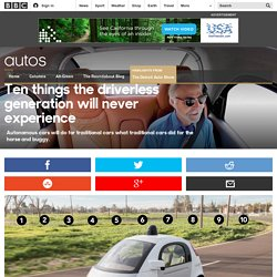 Autos - Ten things the driverless generation will never experience