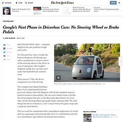 googles-next-phase-in-driverless-cars-no-brakes-or-steering-wheel