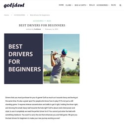 Best drivers for beginners - Golfdent