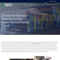 Driveshaft Failures in Mine Slurry Raw Water Service Pumps Cured