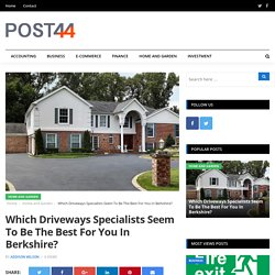 Which Driveways Specialists Seem To Be The Best For You In Berkshire?