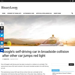 Google's self-driving car in broadside collision after other car jumps red light